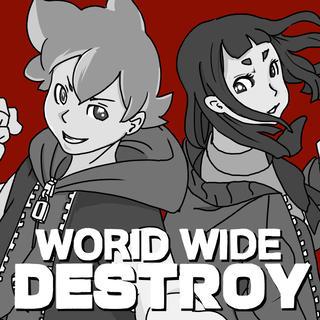ワールド ワイド デストロイ