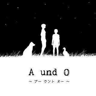 A und O ~ アー ウント オー ~